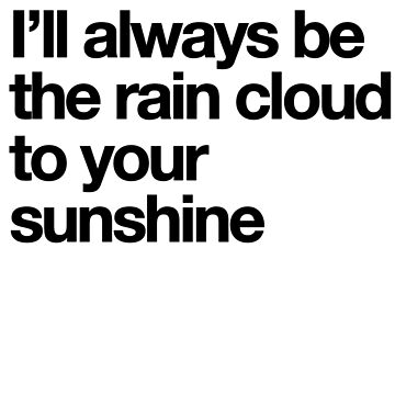 Rain cloud to your sunshine by maudeline