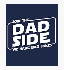Join The Dad Side We Have Bad Jokes   Funny Movie Parody Gifts Photographic Print