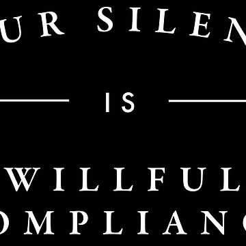 Silence is Compliance by KcShoemake