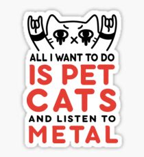 All I want to do is pet cats and listen to metal Sticker