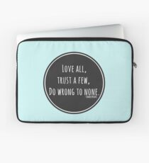 Love all, trust a few, do wrong to none. Laptop Sleeve