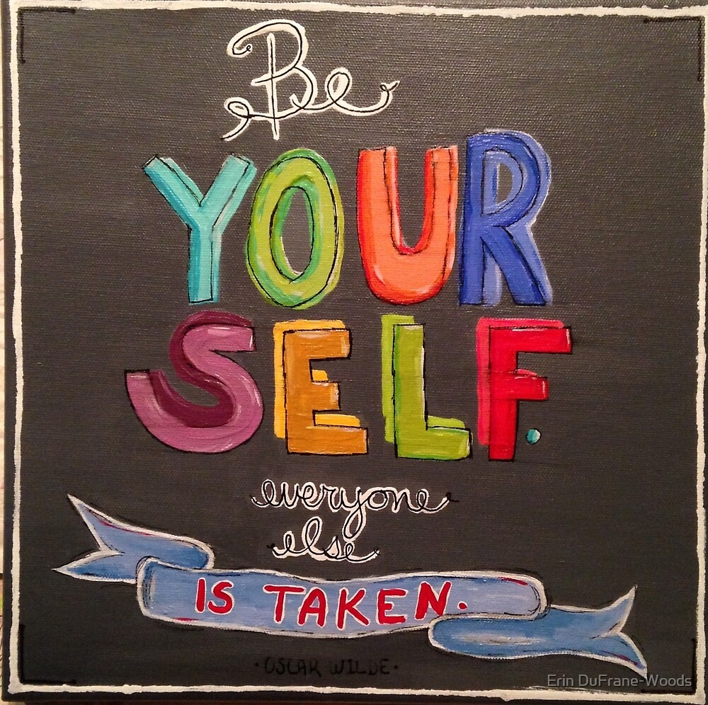 Be Yourself, Everyone Else is Taken by Erin DuFrane-Woods