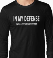 In My Defense I Was Left Unsupervised T-Shirt - Gift Idea Long Sleeve T-Shirt