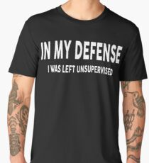 In My Defense I Was Left Unsupervised T-Shirt - Gift Idea Men's Premium T-Shirt