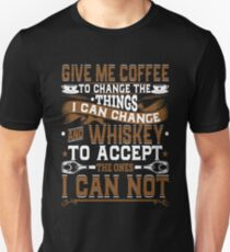 Coffee & Whiskey Prayer - Give Me Coffee To Change The Things I Can Change & Whiskey To Accept The Ones I Can Not Unisex T-Shirt