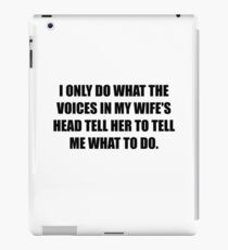 I Only do what the Voices in my Wife's Head tell her to tell me what to do iPad Case/Skin