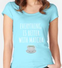 Everything is better with matcha Women's Fitted Scoop T-Shirt