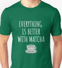 Everything is better with matcha Unisex T-Shirt