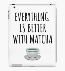 Everything is better with matcha iPad Case/Skin