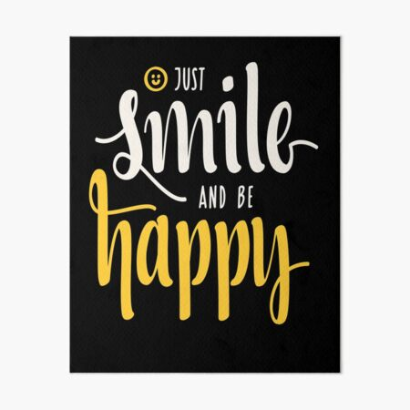 Just Smile And  Be Happy Motivational Attitude Happiness, Dreams, Life Quote Art Board Print