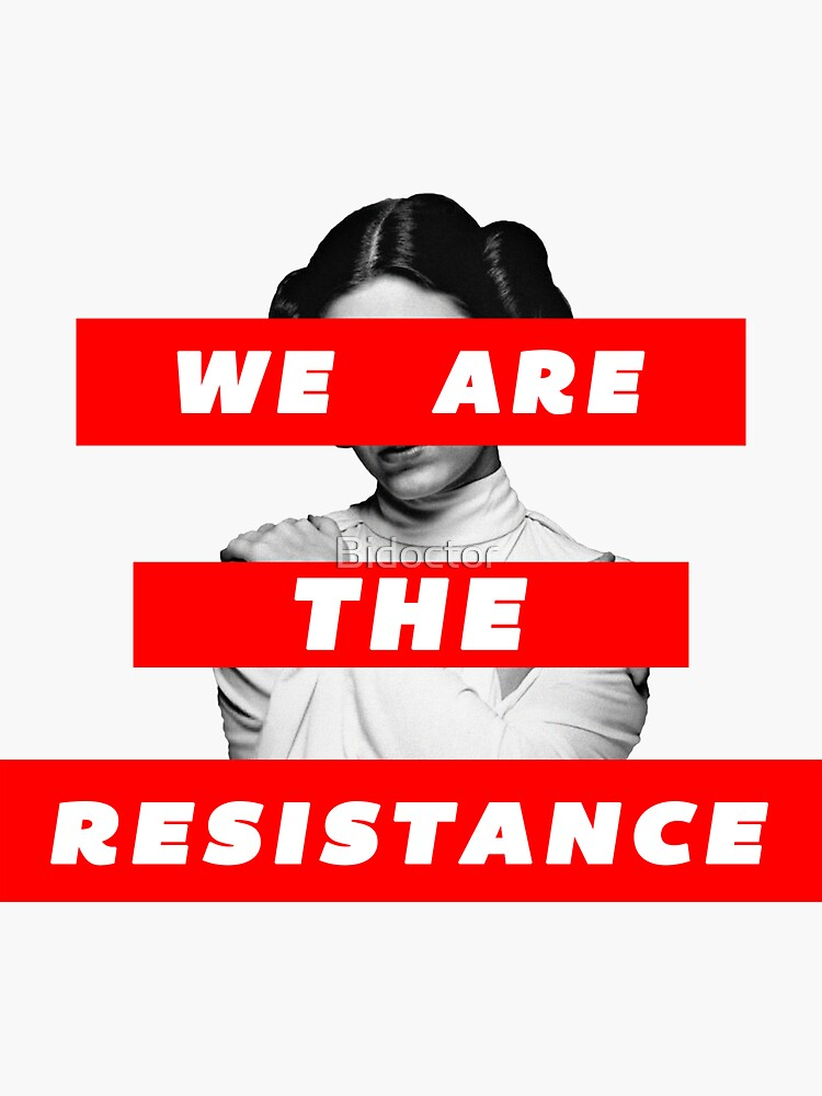 We Are The Resistance Part. deux  by Bidoctor