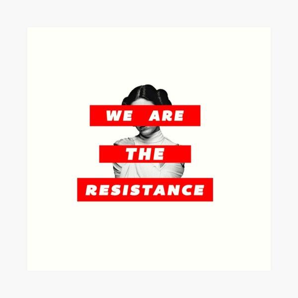 We Are The Resistance Part. deux  Art Print