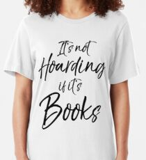 It's Not Hoarding if it's Books Slim Fit T-Shirt