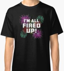 Im All Fired Up Classic T-Shirt