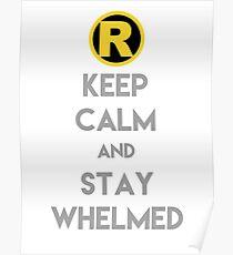 Behalten Sie Ruhe und bleiben Sie Whelmed Poster