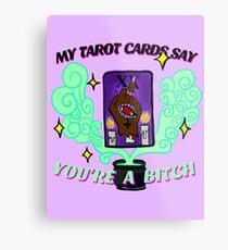 My Tarot Cards Say You're A Bitch Metal Print