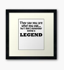 They Say You are What You Eat but I don't Remember Eating a Legend Framed Print