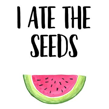 I Ate The Seeds by getthread