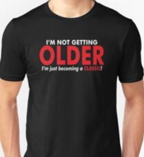 Im Not Getting Older T-Shirt