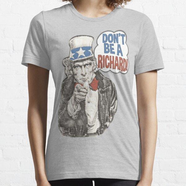 Don't Be A Richard!  Essential T-Shirt