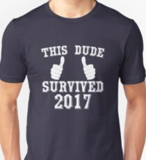 this dude survived 2017 happy new year T-Shirt