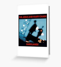 Darklands - The Jesus And Mary Chain (Tshirt, Stickers, Merch+) Greeting Card