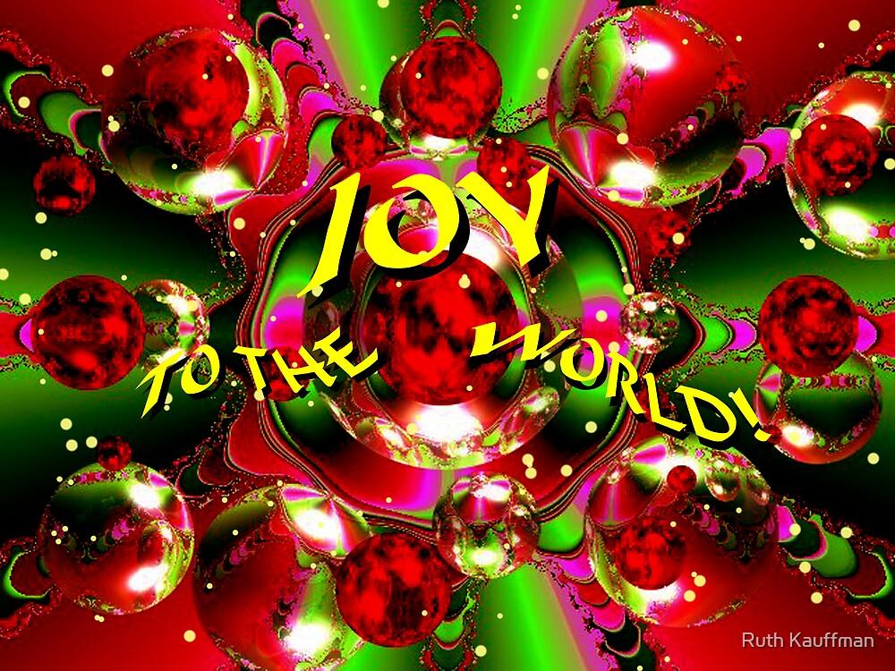 JOY TO THE WORLD! by Ruth Kauffman