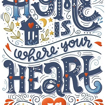 Home is where your heart is by BlueInkStudio