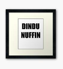Dindu Nuffin Framed Print