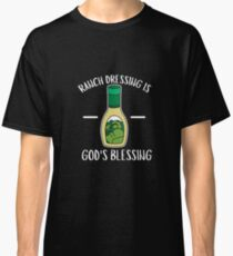 Ranch Dressing Is God's Blessing - Ranch Dressing, Salad, Tasty, Dressing Classic T-Shirt