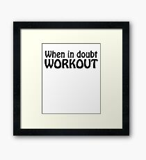 When in Doubt Workout Framed Print