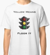 Yellow Means Floor It Classic T-Shirt