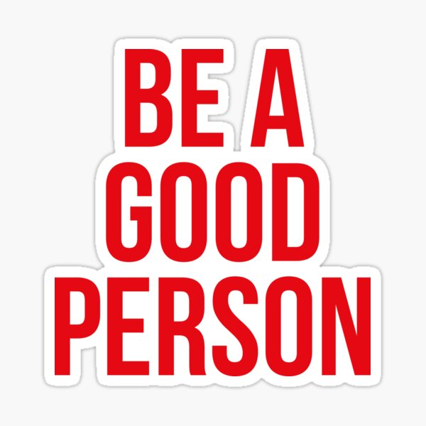 BE A GOOD PERSON Sticker