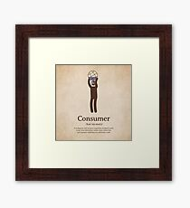 Consumer - one who squanders or wastes Framed Print