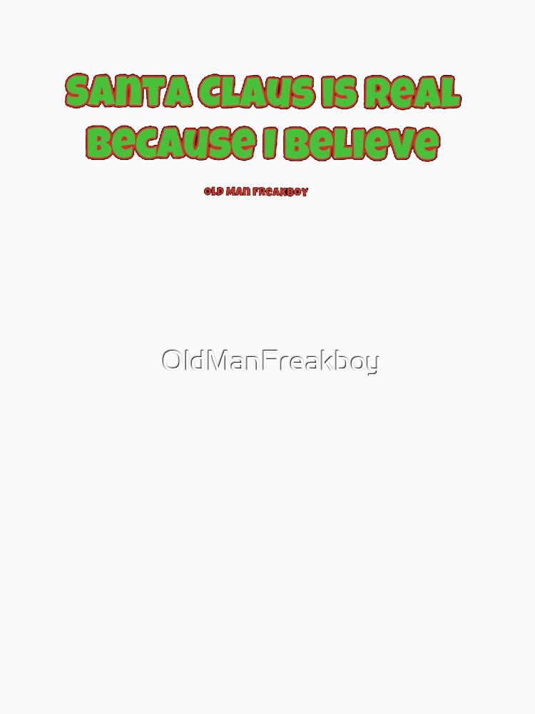 Santa Claus Is Real - Old Man Freakboy by OldManFreakboy