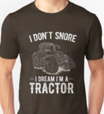 I Don't Snore I Dream I'm A Tractor Funny Farmer Joke T-Shirt