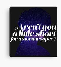 Aren't You A Little Short For A Stormtrooper? Canvas Print