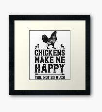 Chickens Make Me Happy You Not So Much Shirt Funny Farming Farm Poultry Gifts T-shirt for Farmers or Chicken Lovers Framed Print