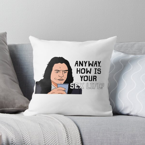 Anyway, How Is Your Sex Life? Throw Pillow