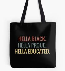 Hella Black Hella Proud Hella Educated - Black Pride Tote Bag