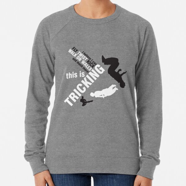 I believe I can FLY, TWIST, KICK and much more: this is TRICKING! Lightweight Sweatshirt