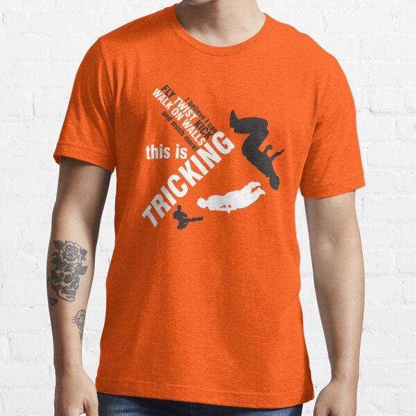 I believe I can FLY, TWIST, KICK and much more: this is TRICKING! Essential T-Shirt