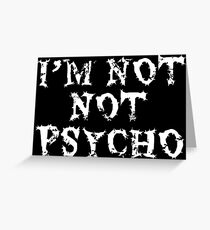 I'm Not Not Psycho - Funny Sarcastic Design Greeting Card
