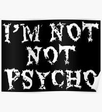 I'm Not Not Psycho - Funny Sarcastic Design Poster