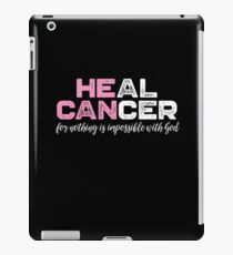 Heal Cancer for Nothing is Impossible With God - Cancer Awareness T-Shirt iPad Case/Skin