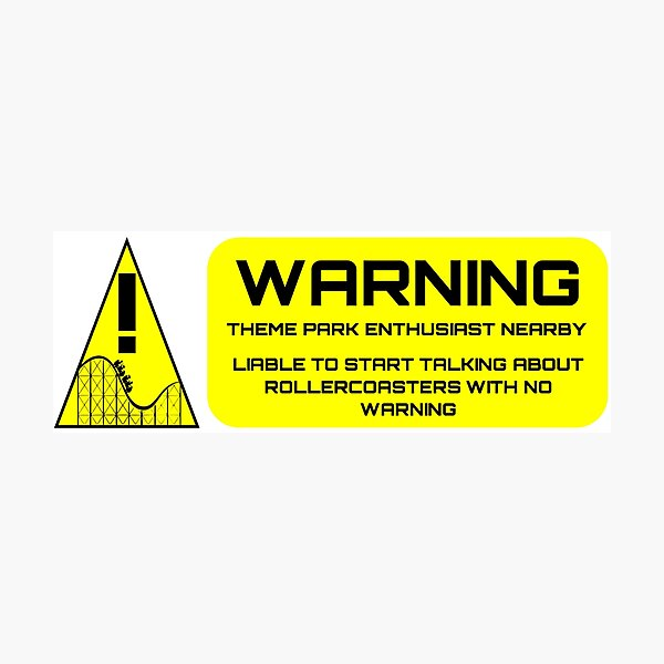 Warning - Theme Park Enthusiast Nearby Photographic Print