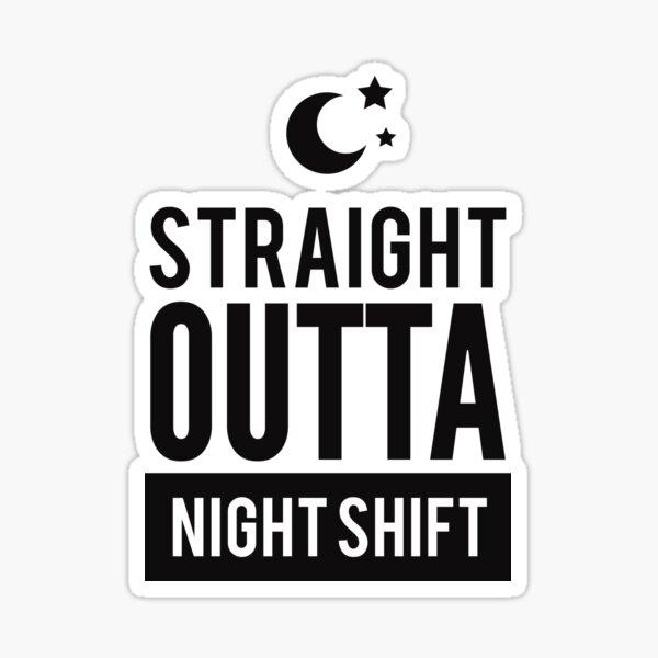 Funny Straight OUTTA Night Shift Print Sticker