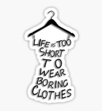 Life Is Too Short To Wear Boring Clothes - I Only Wear Designer And Sexy Clothes Tshirt Sticker