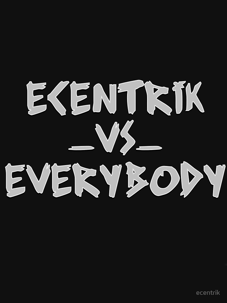 Ecentrik Vs. Everybody by ecentrik