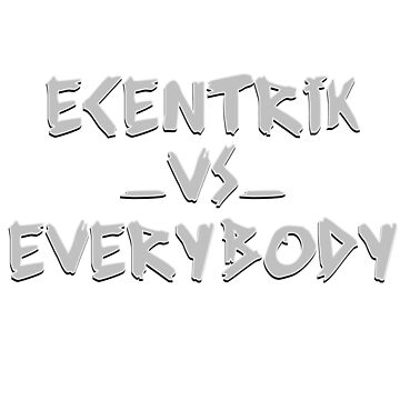 Ecentrik Vs. Everybody by ecentrik